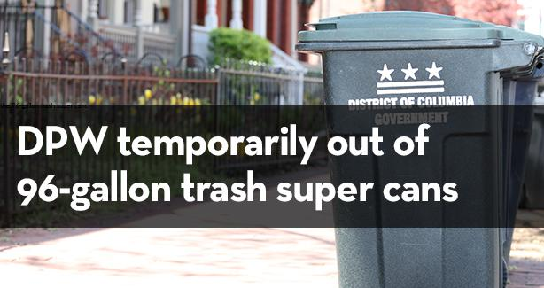 DPW is temporarily out of 96-gallon trash super cans